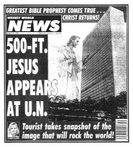 The Weekly World News: Following a fine tradition of Giant Jesuses which may have begun with the Gospel of Peter