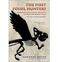Adrienne Mayor - The First Fossil Hunters